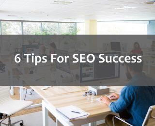 6 Tips For SEO Success!